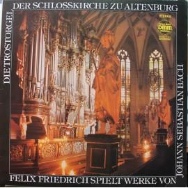 Felix Friedrich - Die Trostorgel der Schlosskirche zu Altenburg - Felix Friedrich Spielt werke von J. S. Bach (LP/ Vinyl)