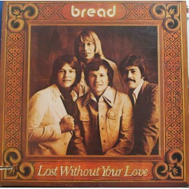 Bread ‎– Lost Without Your Love (LP / Vinyl)