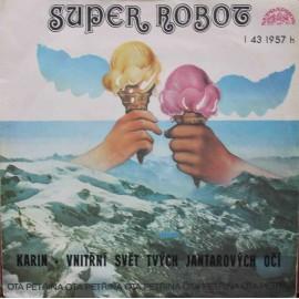 """Ota Petřina, Super Robot – Karin / Vnitřní Svět Tvých Jantarových Očí (7"""" / Vinyl)"""