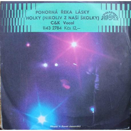 """C & K Vocal – Ponorná Řeka Lásky / Holky (Nikoliv Z Naší Školky) (7"""" / Vinyl)"""