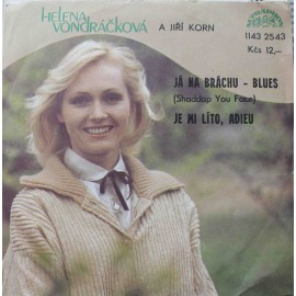 """Helena Vondráčková, Jiří Korn – Já Na Bráchu - Blues (Shaddap You Face) / Je Mi Líto, Adieu (7"""" / Vinyl)"""