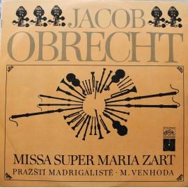 Jacob Obrecht, Pražští Madrigalisté – Missa Super Maria Zart (LP/ Vinyl)